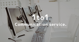 1to1 Communication service.